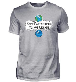 Keep Earth Clean It's Not Uranus