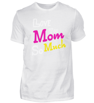 Love You Mom So Much