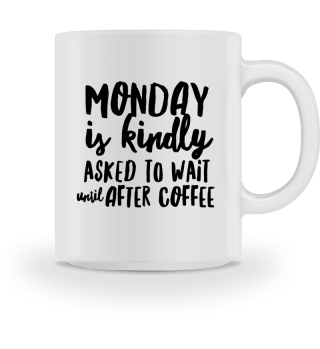 Monday? Only after Coffee - Gift