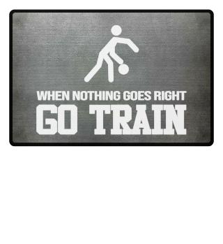 When Nothing Go Right GO TRAIN Handball