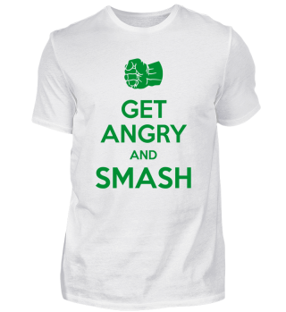 Get angry and smash
