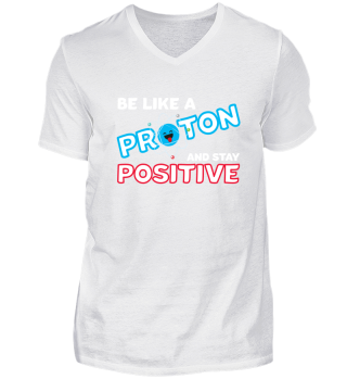 Be Like A Proton And Stay Positive Nerd