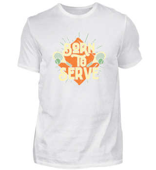 Born To Serve - Tennis Racket Ball Sport