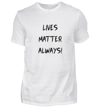 Lives Matter Always
