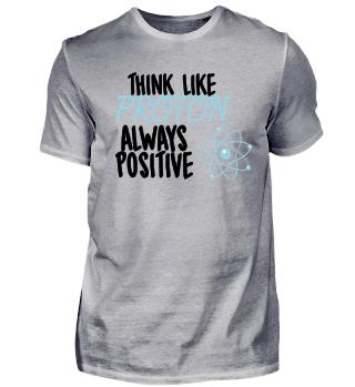Think Like Proton. Always Positive! Nerd - nerdy - Genie - Brain - Geschenk - Gift Idea