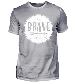 BE BRAVE - Josua 1:9