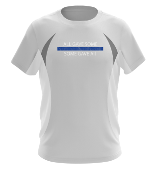 Thin blue Line Shirt - Some gave all