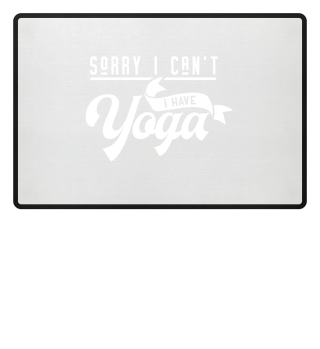 Sorry I Can't - I Have Yoga Fitness Gift