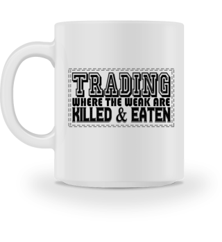 Trading - Where the Weak Are Killed...