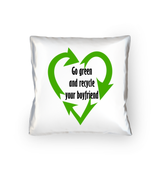 Go green and rcycle your boyfriend