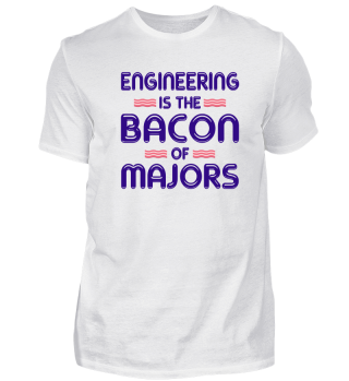 Engineering ist der Bacon of Majors