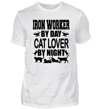 IRON WORKER / CAT LOVER BY NIGHT