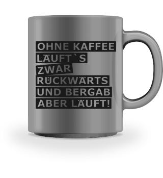 Ohne Kaffee läuft´s rückwärts