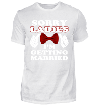 Sorry Ladies, i'm getting married Shirt