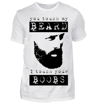 you touch my beard - i touch your boobs