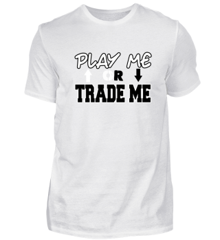 Trading - Play Me Or Trade Me
