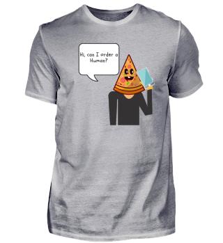 Funny pizza order a Human