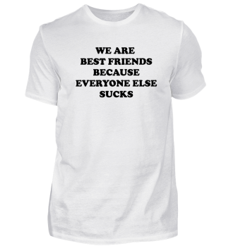 We Are Best Friend Because Everyone Else