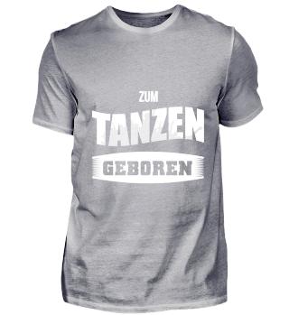 Zum Tanzen geboren T-Shirt