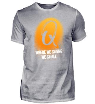 """Q-Shirt """"Where we go one, we go all"""""""
