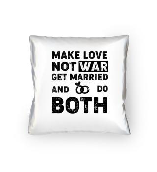 Make Love, not War - Get Married