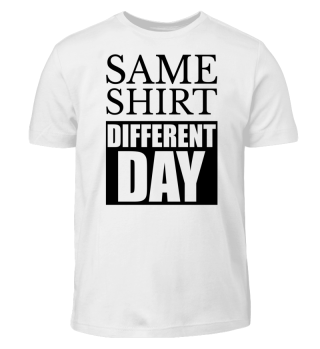 SAME SHIRT · DIFFERENT DAY #1.2