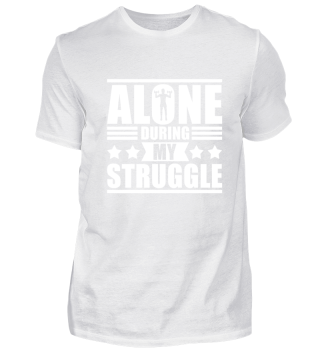 Alone during my struggle