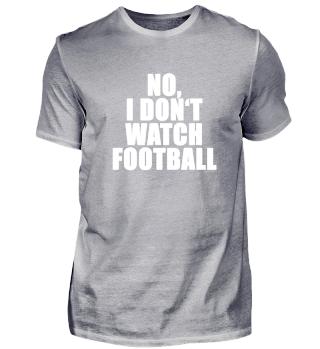 No, I don't watch football