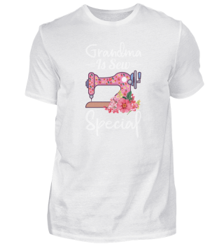 Grandma Is Sew Special Funny Sewing Gift