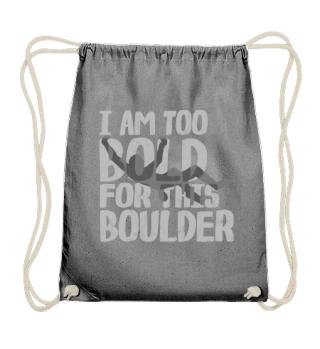 too bold to boulder klettern