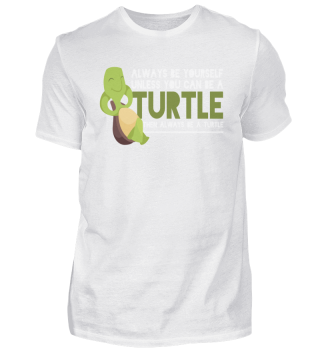 Be Yourself Unless you Can Be A Turtle
