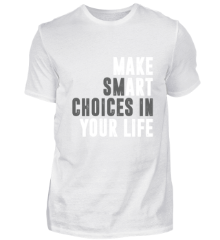 Make smart choices in your life art
