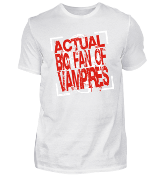 ACTUAL BIG FAN OF VAMPIRES - white