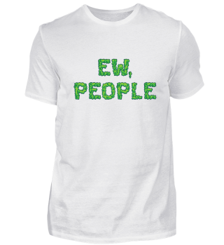 ANTISOCIAL/INTROVERT: Ew, People