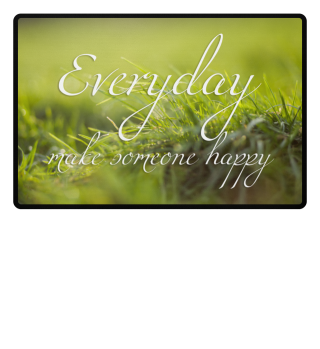 ♥ Everyday Make Someone Happy I