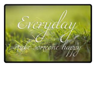 ♥ Everyday Make Someone Happy I