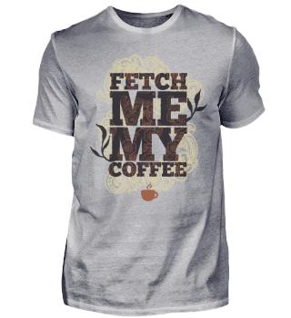 Bring mir meinen Kaffee