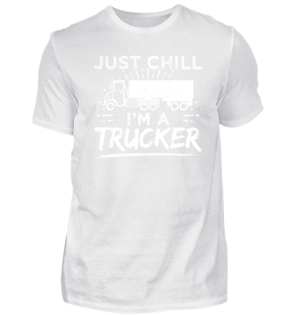 Funny Trucker Shirt Just Chill