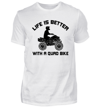 Life is better with a quad bike.
