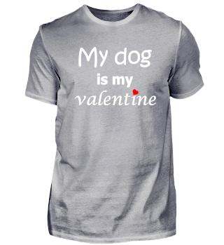 My dog is my Valentine Shirt Valentine