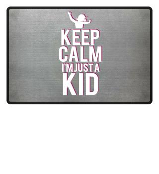 Keep Calm I'm Just A Kid