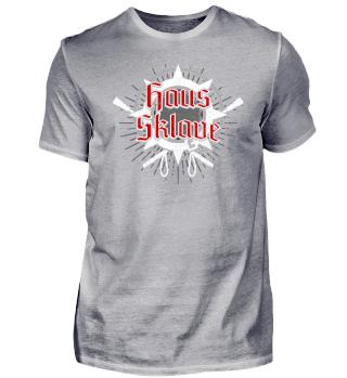 Haussklave - Design - T-Shirt Geschenk
