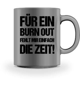 Für ein Burnout fehlt mir die Zeit Tasse