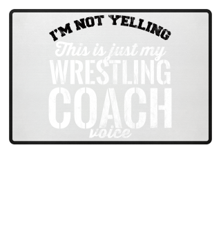 I´m not yelling! This Is Just My Wrestling Coach Voice! Wrestling Geschenk Gift Gag Fun