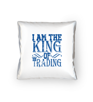 Trading - I Am The King Of Trading