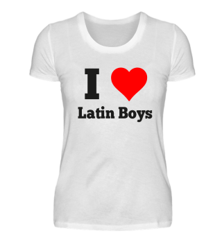 I love Latin Boys