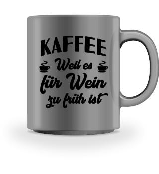 Kaffee - Weil es für Wein zu früh ist - Geschenk