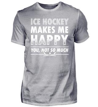 Funny Icehockey Shirt Makes me Happy