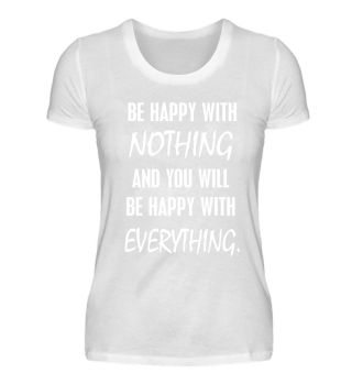 Be happy with nothing Inspiration Spruch