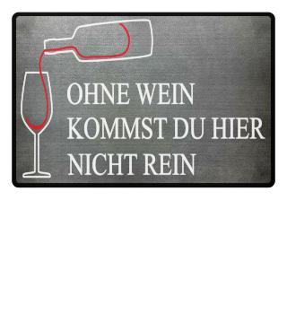 Fußmatte - Ohne Wein kommst nicht rein